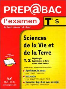 Sciences de la Vie et de la Terre Tle S : Tome 2, Physiologie, Evolution de la Terre et des êtres vivants (Prepabac)
