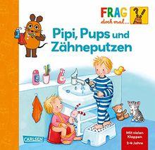 Pipi, Pups und Zähne putzen: Erstes Sachwissen (Frag doch mal ... die Maus!)
