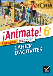 Espagnol 6e Animate ! : Cahier d'activités