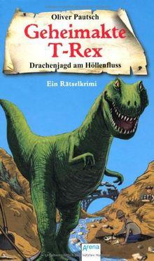 Drachenjagd am Höllenfluss: Geheimakte T-Rex. Ein Rätselkrimi