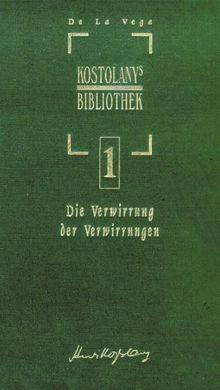 Die Verwirrung der Verwirrungen: Vier Dialoge über die Börse in Amsterdam. Das älteste Buch über die Börse