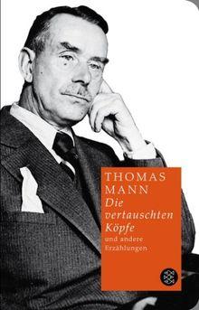 Die vertauschten Köpfe und andere Erzählungen: Sämtliche Erzählungen 4 (Fischer Taschenbibliothek)