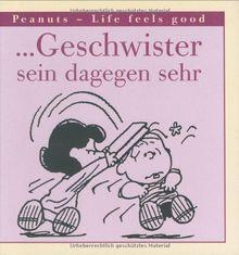 ... Geschwister sein dagegen sehr. Peanuts - Life feels good