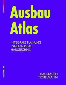 Ausbau Atlas: Integrale Planung, Innenausbau, Haustechnik (Konstruktionsatlanten)