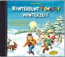 Kunterbunt bewegte Winterzeit (CD): Spiel- und Bewegungslieder zum Mitsingen und Mitmachen zur Winter- und Weihnachtszeit