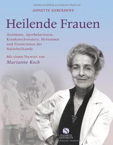 Heilende Frauen. Ärztinnen, Apothekerinnen, Krankenschwestern, Hebammen und Pionierinnen der Naturheilkunde