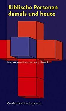 Biblische Personen damals und heute: Grundwissen Christentum 1