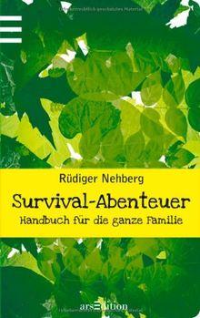 Survival-Abenteuer: Handbuch für die ganze Familie