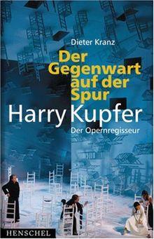 Der Gegenwart auf der Spur: Der Opernregisseur Harry Kupfer