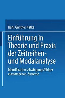 Einführung in Theorie und Praxis der Zeitreihen- und Modalanalyse: Identifikation Schwingungsfähiger Elastomechanischer Systeme (Grundlagen der Ingenieurwissenschaften)