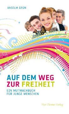 Auf dem Weg zur Freiheit: Ein Mutmachbuch für junge Menschen