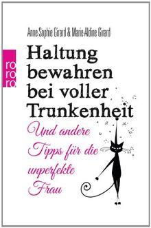 Haltung bewahren bei voller Trunkenheit: Und andere Tipps für die unperfekte Frau
