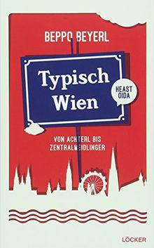 Typisch Wien: Von Achterl bis Zentralmeidlinger