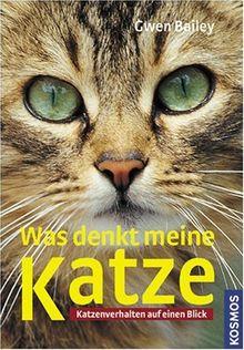 Was denkt meine Katze?: Katzenverhalten auf einen Blick
