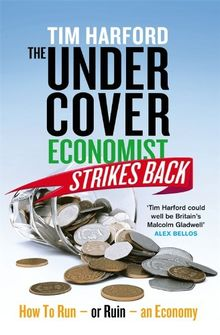 The Undercover Economist Strikes Back: How To Ru(i)n an Economy in Ten Chapters