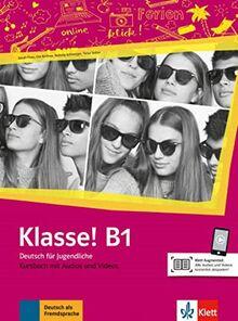 Klasse! B1: Deutsch für Jugendliche. Kursbuch mit Audios und Videos (Klasse! / Deutsch für Jugendliche)