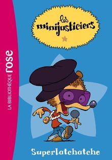 Les minijusticiers, Tome 1 : Superlatchatche