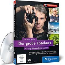 Der große Fotokurs - Richtig fotografieren lernen mit Thomas Kuhn: Fokus, ISO, Blende und Belichtungszeit verstehen, Praxistipps zu allen Fotomotiven