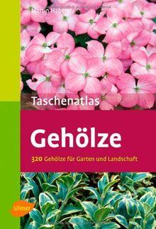 Taschenatlas Gehölze: 320 Gehölze für Garten und Landschaft