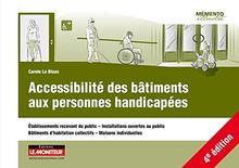 Accessibilité des bâtiments aux personnes handicapées : Etablissements recevant du public, installations ouvertes au public, bâtiments d'habitation collectifs, maisons individuelles