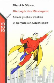Die Logik des Mißlingens. Strategisches Denken in komplexen Situationen.