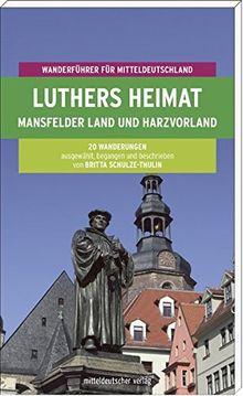 Luthers Heimat. Mansfelder Land und Harzvorland. 20 Rund- und Streckenwanderungen