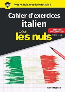 Cahier d'exercices Italien pour les nuls : Débutant/Faux débutant Niveaux A1-A2