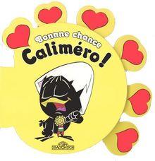 Bonne chance Caliméro !