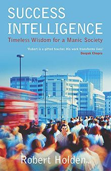Success Intelligence: Timeless Wisdom for a Manic Society