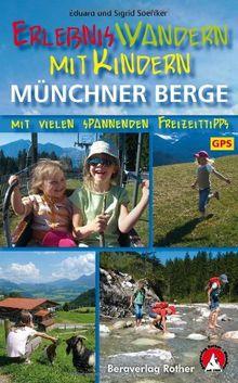 Erlebniswandern mit Kindern Münchner Berge: 32 Touren zwischen Füssen und Inntal