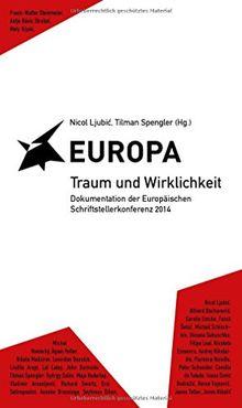 Europa : Traum und Wirklichkeit - Dokumentation der Europäischen Schriftstellerkonferenz 2014