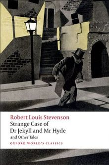 The Strange Case of Dr Jekyll and Mr Hyde, and Other Tales (Oxford World's Classics)