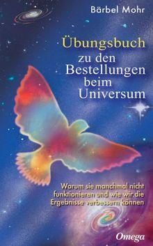 Übungsbuch für Bestellungen beim Universum: Den direkten Draht nach oben aktivieren