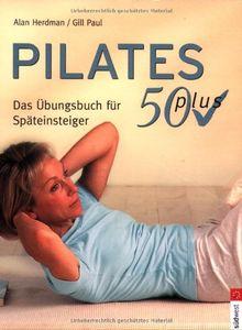 Pilates 50 plus. Das Übungsbuch für Späteinsteiger