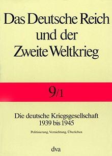 Das Deutsche Reich und der Zweite Weltkrieg, 10 Bde., Bd.9/1, Staat und Gesellschaft im Kriege