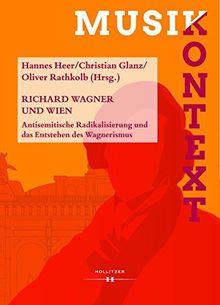 Richard Wagner und Wien: Antisemitische Radikalisierung und das Entstehen des Wagnerismus (Musikkontext)