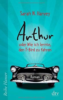 Arthur oder Wie ich lernte, den T-Bird zu fahren: Roman