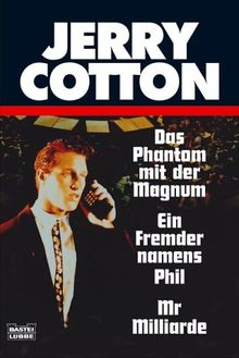 Jerry Cotton. Das Phantom mit der Magnum / Ein Fremder namens Phil / Mr. Milliarde.