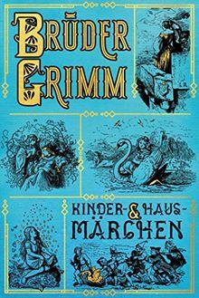 Grimms Märchen: Kinder- und Hausmärchen: vollständige illustrierte Ausgabe