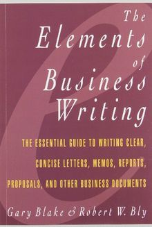 Elements of Business Writing: A Guide to Writing Clear, Concise Letters, Mem: A Guide to Writing Clear, Concise Letters, Memos, Reports, Proposals and Other Business Documents (Elements of Series)