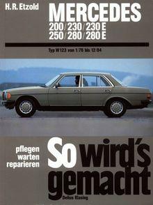 So wird's gemacht, pflegen - warten - reparieren, Band 56: Mercedes 200/230/230E/250/280/280E. Mercedes Typ W 123 Januar '76 bis Dezember '84