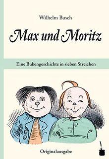 , » Max und Moritz «. Eine Bubengeschichte in sieben Streichen.: Originalausgabe. Mit einem Nachwort von Hans Ries.