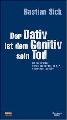 Der Dativ ist dem Genitiv sein Tod. Ein Wegweiser durch den Irrgarten der deutschen Sprache: Band 1, Schmuckausgabe