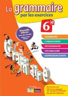 La grammaire par les exercices 6e : Cahier d'exercice
