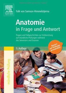 Anatomie in Frage und Antwort: Fragen und Fallgeschichten zur Vorbereitung auf mündliche Prüfungen während des Semesters und Examen