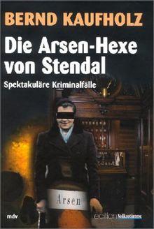 Die Arsen-Hexe von Stendal: Spektakuläre Kriminalfälle