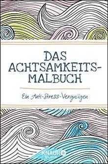 Das Achtsamkeits-Malbuch: Ein Anti-Stress-Vergnügen