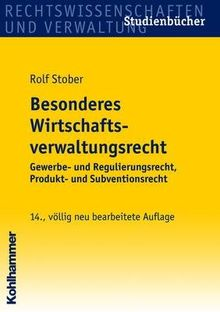 Besonderes Wirtschaftsverwaltungsrecht: Gewerbe- und Regulierungsrecht, Produkt- und Subventionsrecht