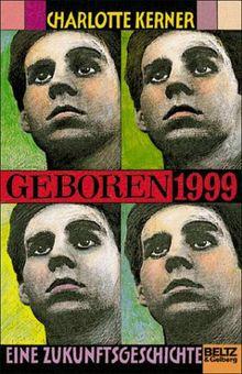 Geboren 1999. Eine Zukunftsgeschichte. ( Ab 14 J.)