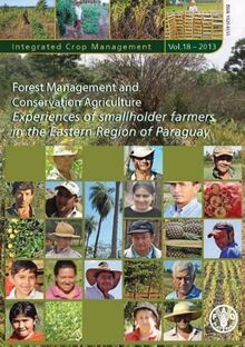 Forest Management and Conservation Agriculture Experiences of Smallholder Farmers in the Eastern Region of Paraguay: Integrated Crop Management 2013